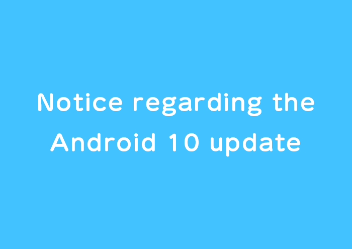 [Android Users] Notice regarding the Android 10 update image